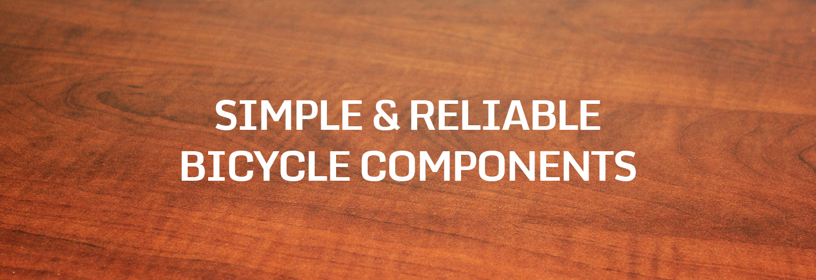Simple & Reliable Bicycle Components